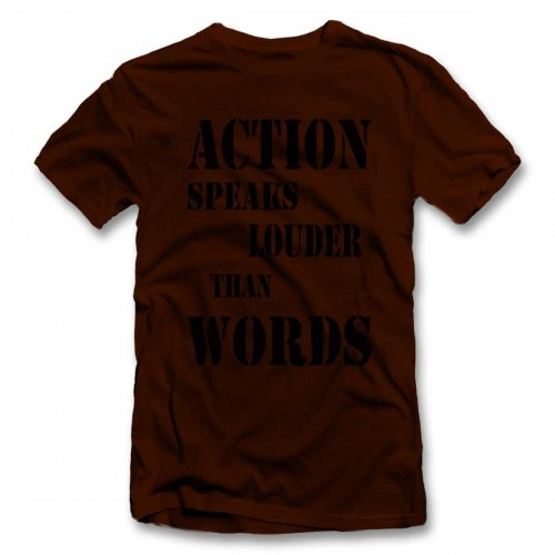 Action Speaks Louder Than Words 02 T-Shirt